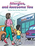 Allergies, and Awesome You, Atul N. Shah, 1468536915