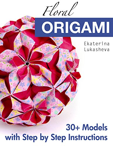 Floral Origami: From Beginner to Advanced: 30 Delicious Origami Flowers and Balls for Home Decoration