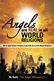 Angels ARE REAL in ALL WORLD RELIGIONS: an in-DEPTH STUDY of ANGELS in the HOLY TEXT of the MAJOR RELIGIONS, Kelli Whisperer, 1463588100