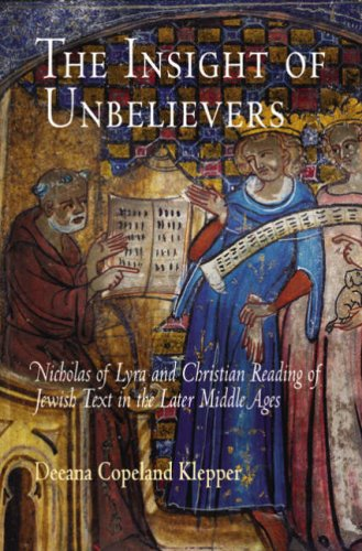The Insight of Unbelievers: Nicholas of Lyra and Christian Reading of Jewish Text in the Later Middle Ages (Jewish Cultu