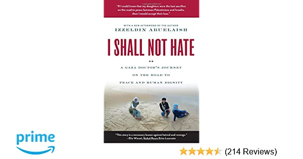 I Shall Not Hate: A Gaza Doctor's Journey on the Road to Peace and