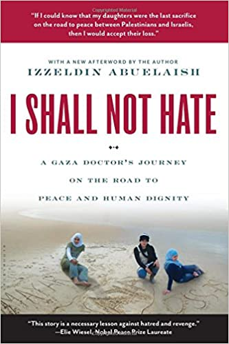 I Shall Not Hate: A Gaza Doctor's Journey On The Road To Peace And Human Dignity Descargar Epub Ahora