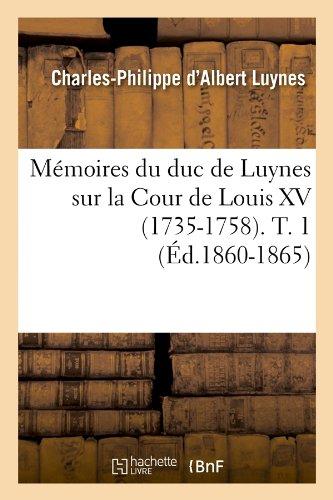 Memoires Du Duc de Luynes Sur La Cour de Louis XV (1735-1758). T. 1 (Ed.1860-1865) (Histoire) (French Edition) ebook