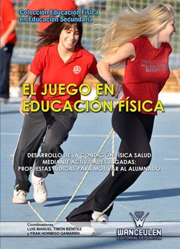 El juego en Educación Física: Desarrollo de la condición física - salud mediante actividades jugadas