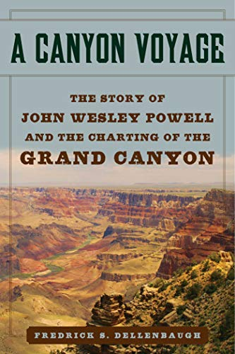 A Canyon Voyage: The Story of John Wesley Powell and the Charting of the Grand Canyon