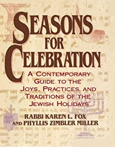 Seasons for Celebration: A Contemporary Guide to the Joys, Practices, and Traditions of the Jewish Holidays