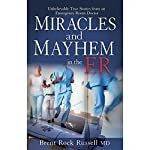 Miracles & Mayhem in the ER: Unbelievable True Stories from an Emergency Room Doctor | Dr. Brent Rock Russell
