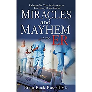 Miracles & Mayhem in the ER Audiobook