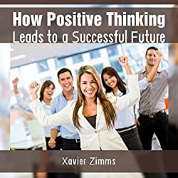 How Positive Thinking Leads to a Successful Future