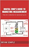 Digital CMO's Guide to Marketing Measurement: Think Like a Submariner for Operational Success