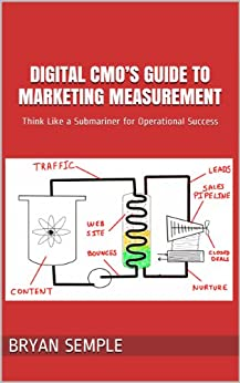 Digital CMO's Guide to Marketing Measurement: Think Like a Submariner for Operational Success by [Semple, Bryan]