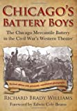 img - for Chicago's Battery Boys: The Chicago Mercantile Battery in the Civil War's Western Theater by Richard Brady Williams (2008-01-01) book / textbook / text book