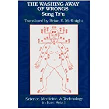 The Washing away of Wrongs: Forensic Medicine in Thirteenth-Century China (Science, Medicine, & Technology in East Asia) by Tzu Sung (1981-01-31)