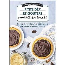 P'tits déj' et goûters pauvres en sucres: Conseils et recettes d'une diététicienne pour libérer vos enfants du sucre