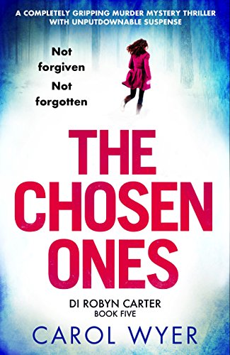 The Chosen Ones: A completely gripping murder mystery thriller with unputdownable suspense (Detective Robyn Carter Book 5)