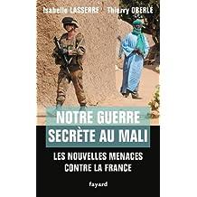 NOTRE GUERRE SECRÈTE AU MALI : LES NOUVELLES MENACES CONTRE LA FRANCE