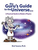 The Guru's Guide to the Universe… : A Practical Guide to Modern Physics, Tavares, Rick, 098854010X