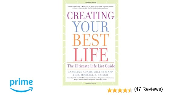 Creating Your Best Life: The Ultimate Life List Guide: Caroline ...