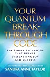 img - for Your Quantum Breakthrough Code: The Simple Technique That Brings Everlasting Joy and Success book / textbook / text book