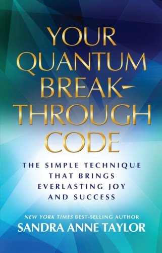 Your Quantum Breakthrough Code: The Simple Technique That Brings Everlasting Joy and Success, by Sandra Anne Taylor