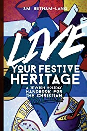 Live Your Festive Heritage: A Jewish Holiday Handbook for the Christian