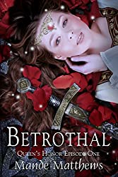 Betrothal (Queen's Honor, Tales of Lady Guinevere: #1), a Medieval Fantasy Romance (Queen's Honor, Tales of Lady Guinevere) (English Edition)