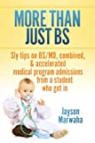 More Than Just BS: Sly tips on BS/MD, combined, & accelerated medical program admissions - from a student who got in