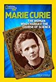 World History Biographies: Marie Curie: The Woman Who Changed the Course of Science (National Geographic World History Biographies)