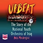 Upbeat: The Story of the National Youth Orchestra of Iraq | Paul MacAlindin