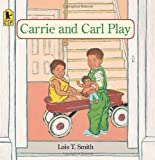 Carrie and Carl Play, Lois T. Smith, 0763616907