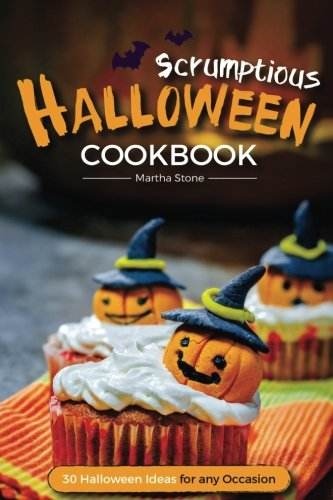 Scrumptious Halloween Cookbook - 30 Halloween Ideas for any Occasion: Halloween Food the Whole Family Will Enjoy