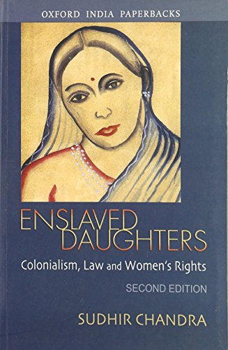 Enslaved Daughters: Colonialism, Law and Women's Rights (Oxford India Paperbacks)