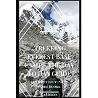 Trekking Everest Base Camp - The Day to Day Guide: and what isn't in the guidebooks