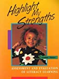 Highlight My Strengths : Assessment and Evaluation of Literacy Learning, Traill, Leanna, 0435053213