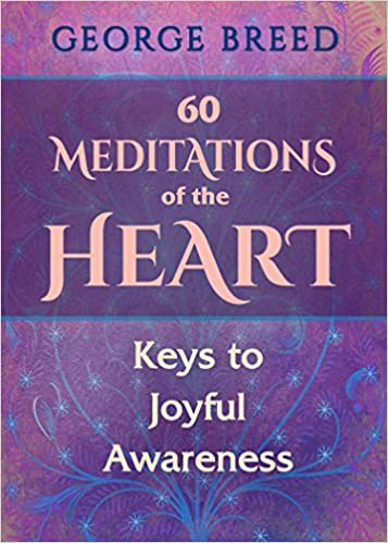 60 Meditations of the Heart: Keys to Joyful Awareness