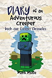 Diary of an Adventurous Creeper (Book 1): Creeper Chronicles (An Unofficial Minecraft Book for Kids Age 6-12)