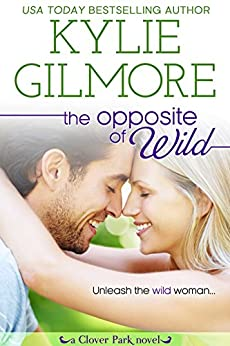 The Opposite of Wild (Clover Park, Book 1) by [Gilmore, Kylie]