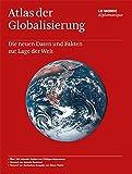 Atlas der Globalisierung: Die neuen Daten und Fakten zur Lage der Welt