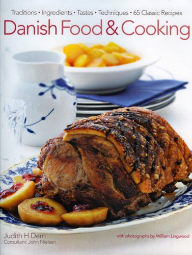 Danish Food & Cooking: Traditions Ingredients Tastes Techniques Over 60 Classic Recipes by Judith Dern