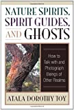 Nature Spirits, Spirit Guides, and Ghosts, Atala Dorothy Toy, 0835609022