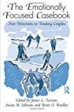 The Emotionally Focused Casebook: New Directions in Treating Couples