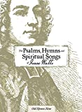 The Psalms, Hymns and Spiritual Songs of Isaac Watts
