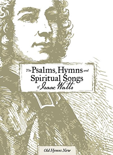 (The Psalms, Hymns and Spiritual Songs of Isaac Watts )
