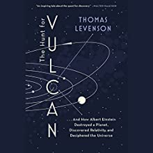 The Hunt for Vulcan: …And How Albert Einstein Destroyed a Planet, Discovered Relativity, and Deciphered the Universe Audiobook by Thomas Levenson Narrated by Kevin Pariseau