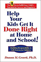 Help Your Kids Get It Done Right at Home and School!: Building Responsibility & Self-Esteem in Children