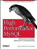 High Performance MySQL: Optimization, Backups, Replication, Load Balancing & More (Advanced Tools and Techniques for Mysql Administrators)