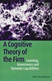 img - for A Cognitive Theory of the Firm: Learning, Governance and Dynamic Capabilities by Bart Nooteboom (2010-05-31) book / textbook / text book