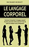 Le langage corporel: Comment interpréter le langage corporel d'autres personnes afin de pouvoir tout de suite les analyser et les comprendre