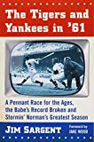 jake wood - The Tigers and Yankees in '61: A Pennant Race for the Ages, the Babe's Record Broken and Stormin'norman's Greatest Season