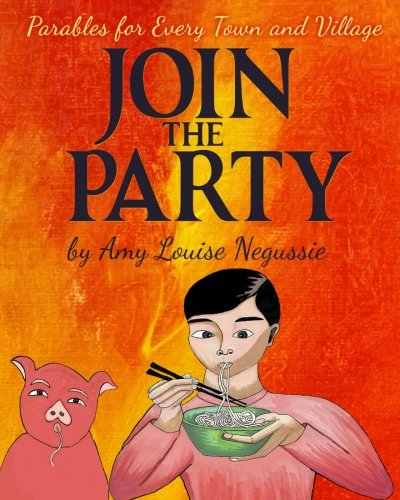 Join the Party: A retelling of the Prodigal Son set in China (Parables for Every Town and Village) (Volume 1) (Parable Of The Prodigal Son For Children)